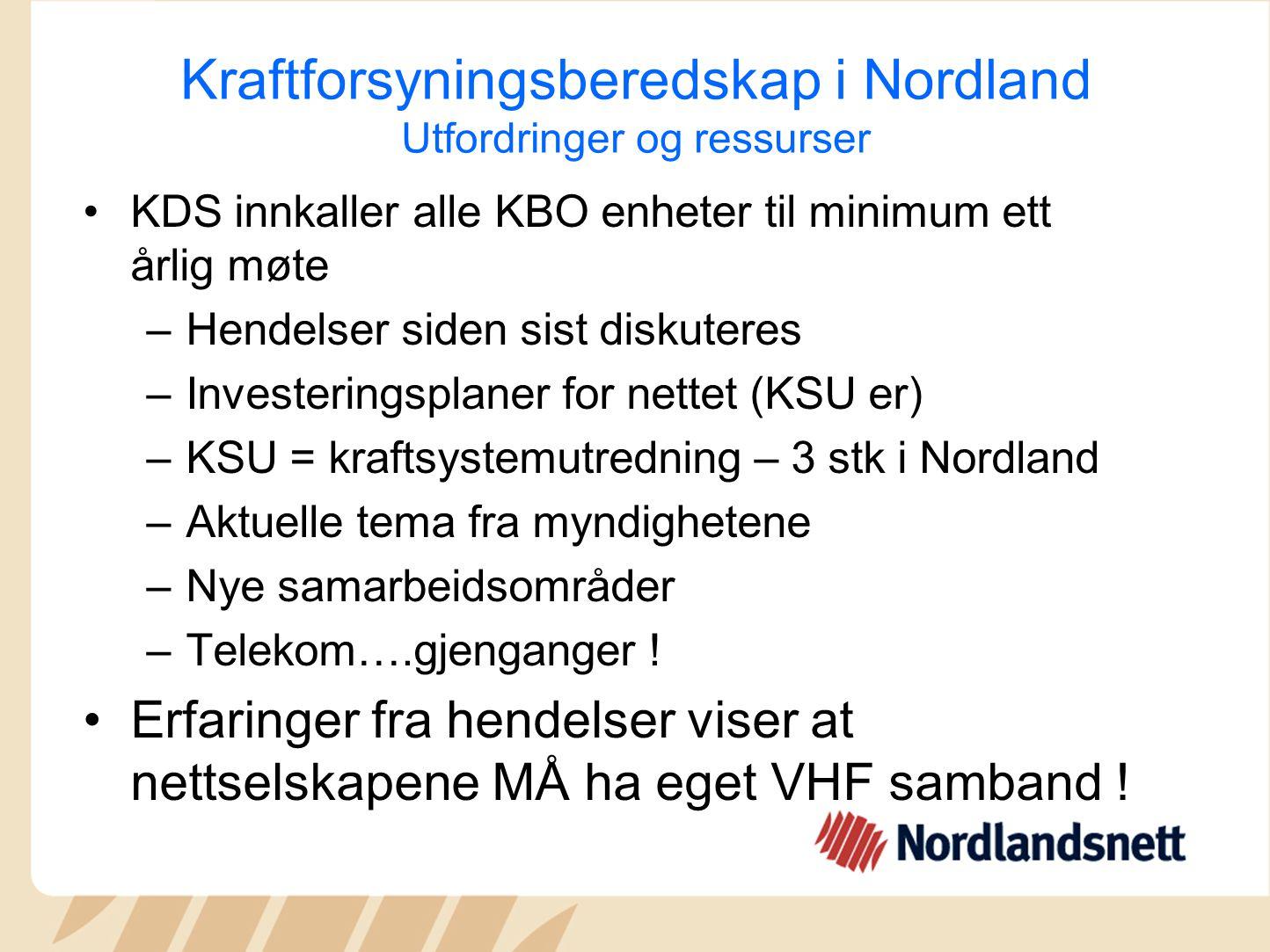 Kraftforsyningsberedskap i Nordland Utfordringer og ressurser KDS innkaller alle KBO enheter til minimum ett årlig møte –Hendelser siden sist diskuter