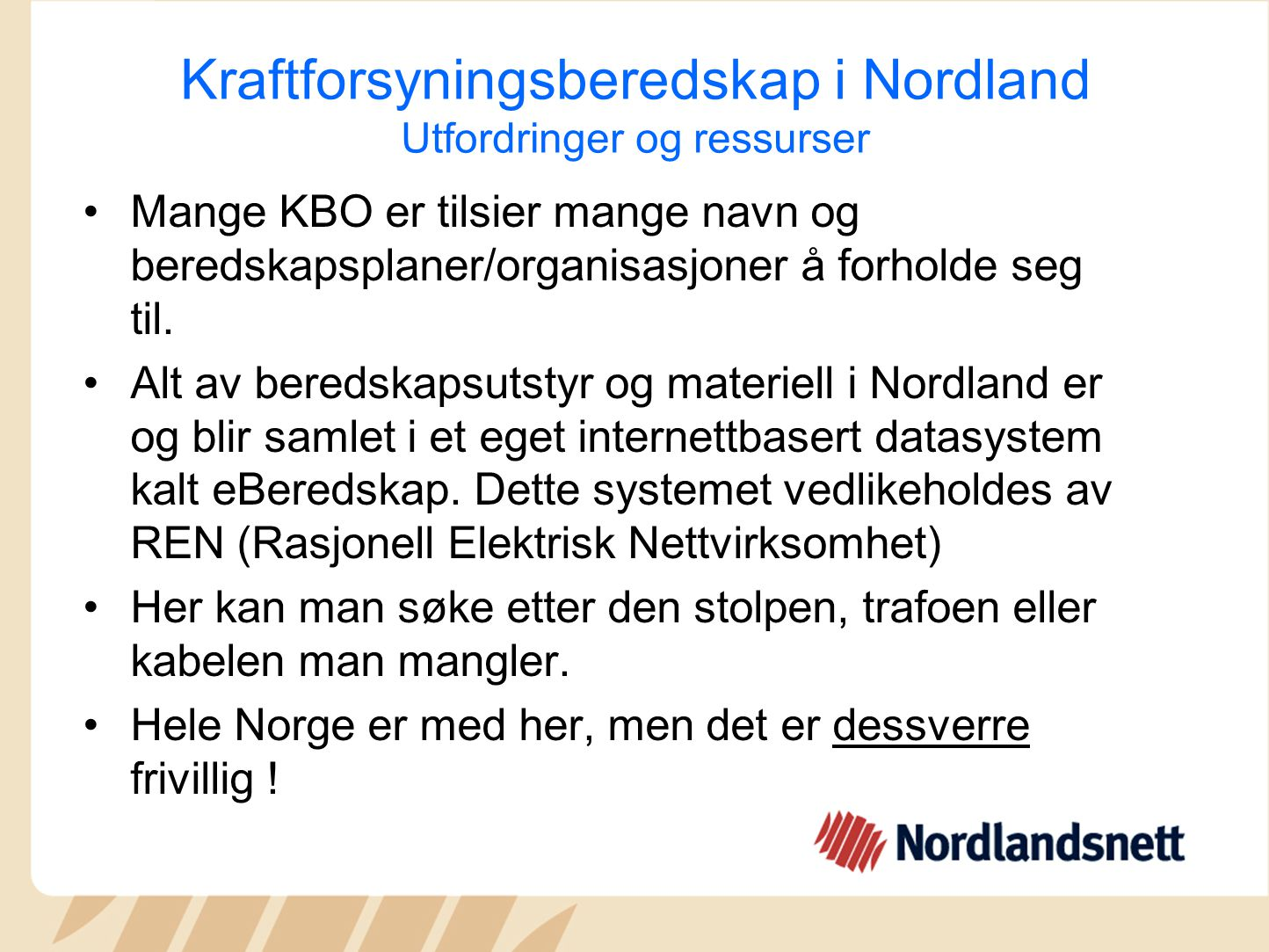Kraftforsyningsberedskap i Nordland Utfordringer og ressurser Mange KBO er tilsier mange navn og beredskapsplaner/organisasjoner å forholde seg til.