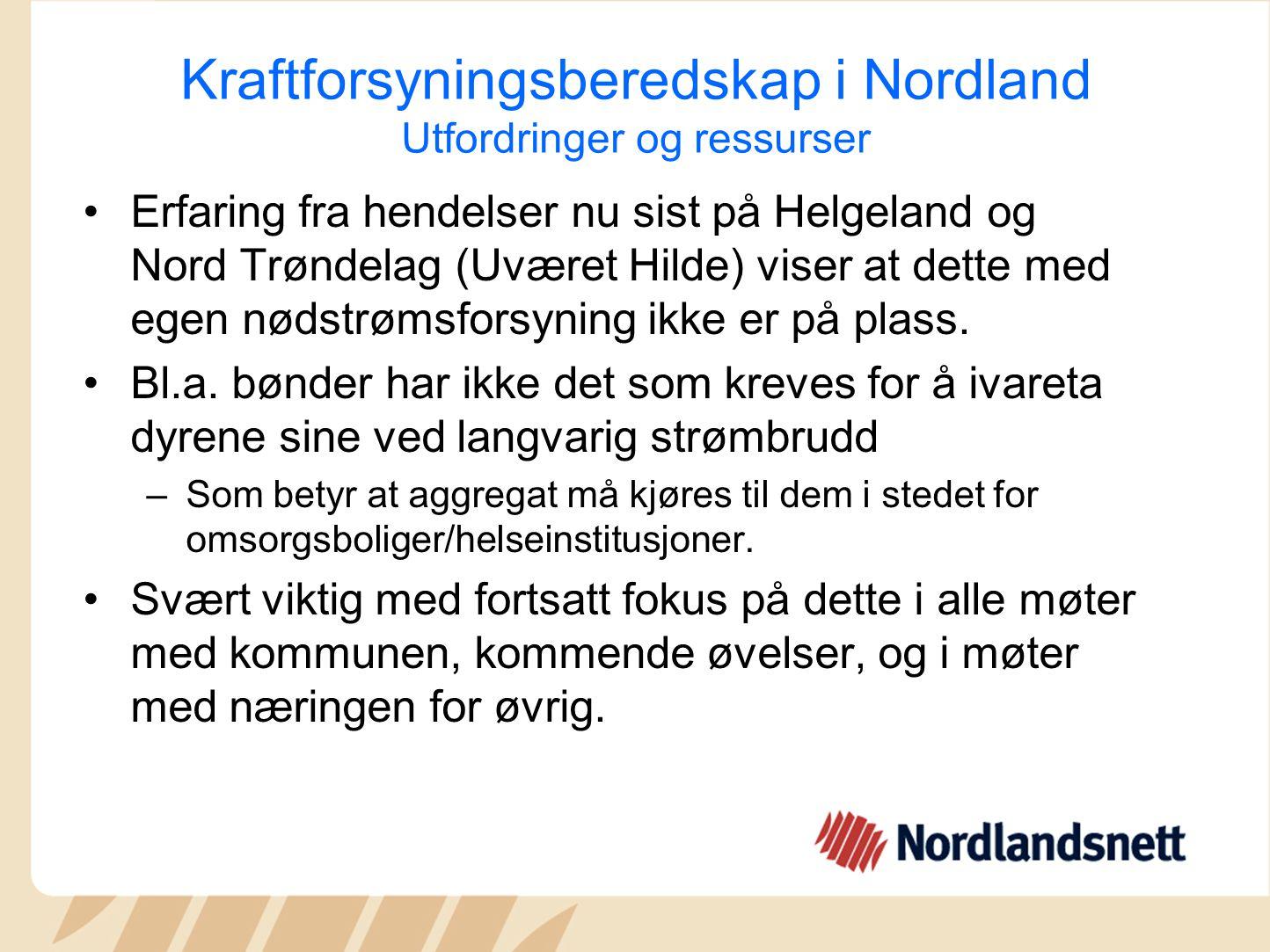 Kraftforsyningsberedskap i Nordland Utfordringer og ressurser Erfaring fra hendelser nu sist på Helgeland og Nord Trøndelag (Uværet Hilde) viser at dette med egen nødstrømsforsyning ikke er på plass.