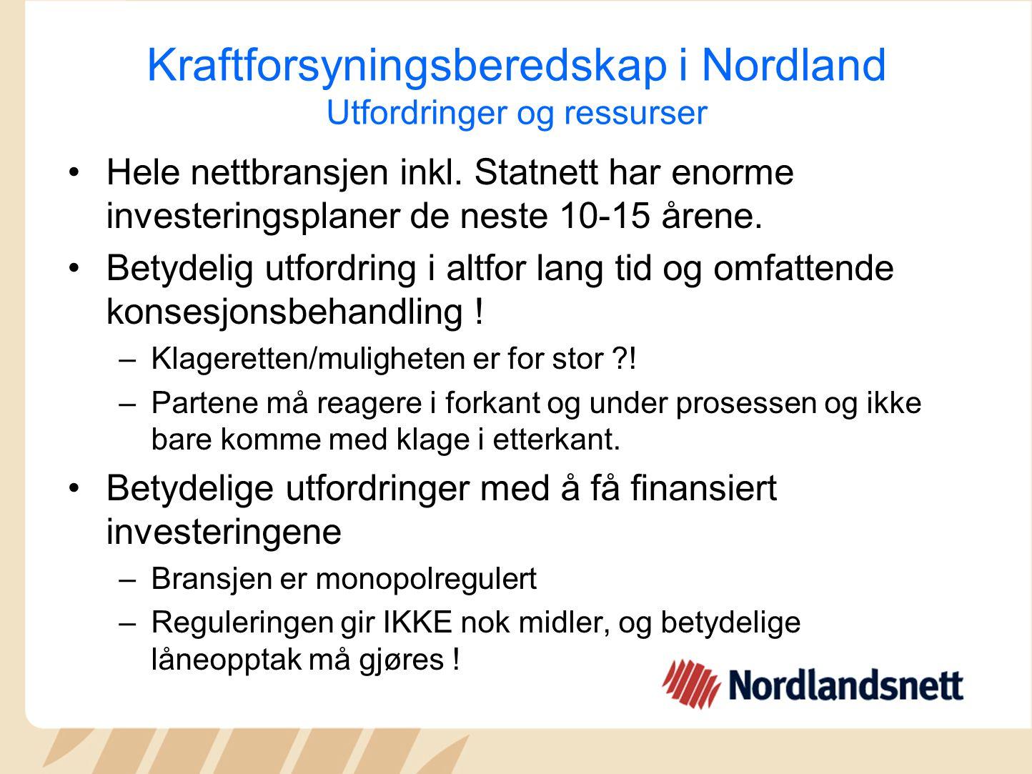 Kraftforsyningsberedskap i Nordland Utfordringer og ressurser Hele nettbransjen inkl. Statnett har enorme investeringsplaner de neste 10-15 årene. Bet