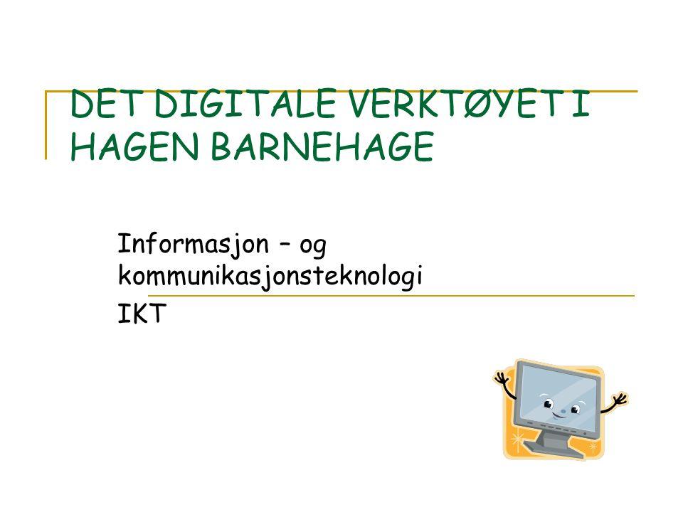 DET DIGITALE VERKTØYET I HAGEN BARNEHAGE Informasjon – og kommunikasjonsteknologi IKT
