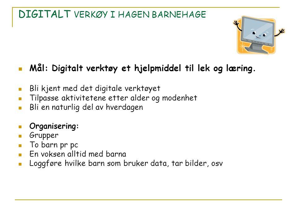 DIGITALT VERKØY I HAGEN BARNEHAGE Mål: Digitalt verktøy et hjelpmiddel til lek og læring. Bli kjent med det digitale verktøyet Tilpasse aktivitetene e