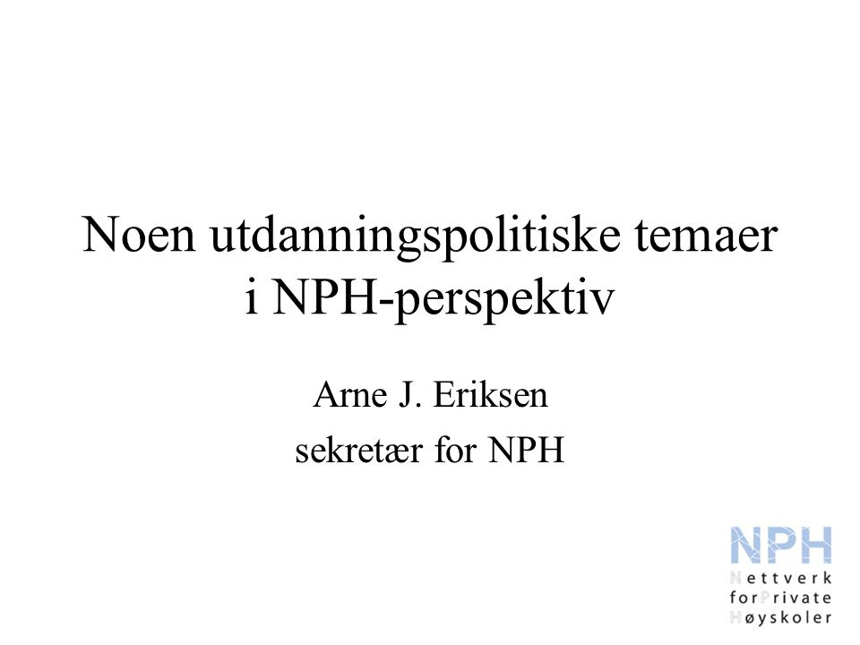 NPH-perspektiver 1.Samarbeid mellom private høyskoler i form av nettverkssamarbeid (NPH) 2.Rammebetingelser for private høyskoler 3.NPHs nasjonale relasjoner 4.NPHs internasjonale relasjoner
