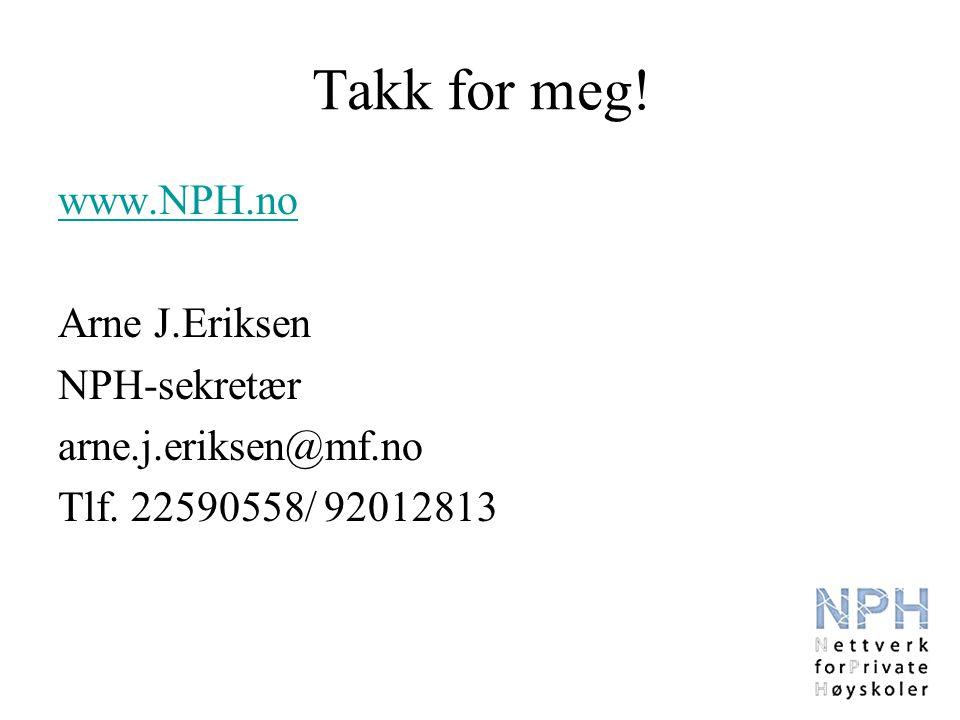 Takk for meg! www.NPH.no Arne J.Eriksen NPH-sekretær arne.j.eriksen@mf.no Tlf. 22590558/ 92012813