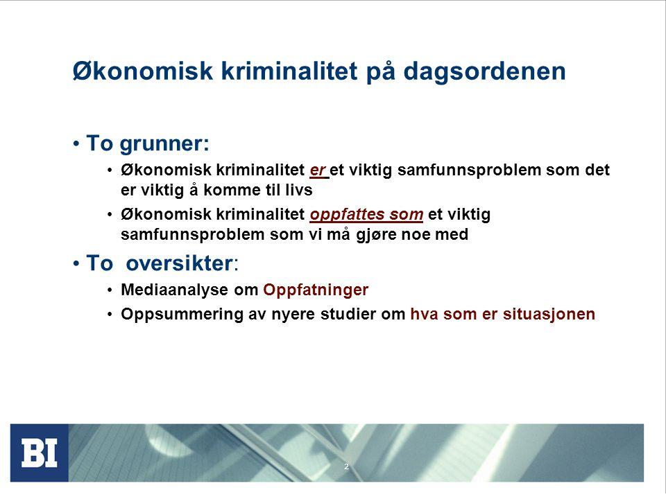 2 Økonomisk kriminalitet på dagsordenen To grunner: Økonomisk kriminalitet er et viktig samfunnsproblem som det er viktig å komme til livs Økonomisk k