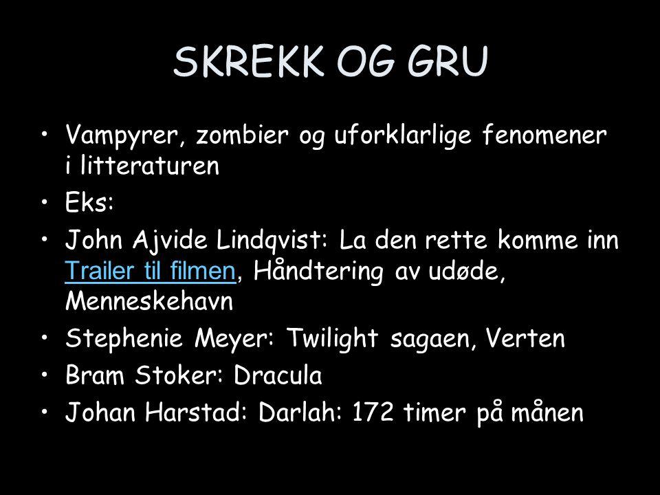 SKREKK OG GRU Vampyrer, zombier og uforklarlige fenomener i litteraturen Eks: John Ajvide Lindqvist: La den rette komme inn Trailer til filmen, Håndte