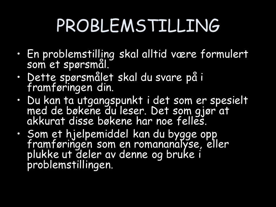PROBLEMSTILLING En problemstilling skal alltid være formulert som et spørsmål. Dette spørsmålet skal du svare på i framføringen din. Du kan ta utgangs