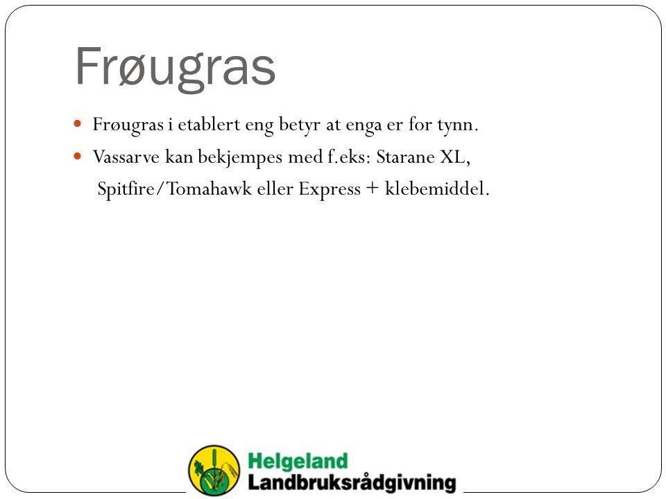 Frøugras Frøugras i etablert eng betyr at enga er for tynn. Vassarve kan bekjempes med f.eks: Starane XL, Spitfire/Tomahawk eller Express + klebemidde