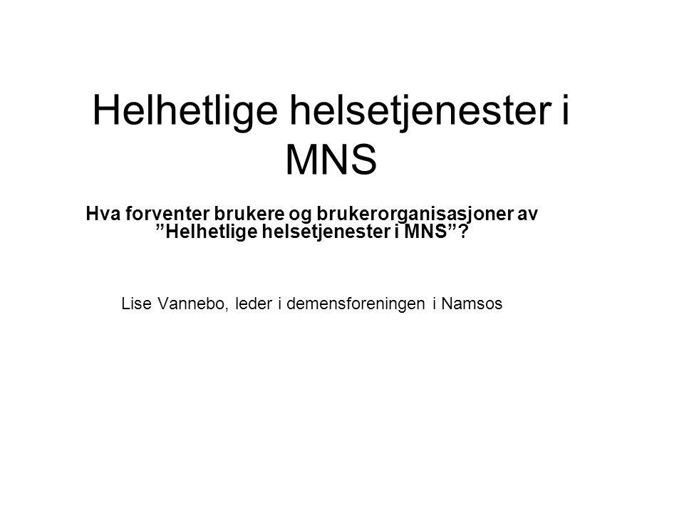 Helhetlige helsetjenester i MNS Hva forventer brukere og brukerorganisasjoner av Helhetlige helsetjenester i MNS .