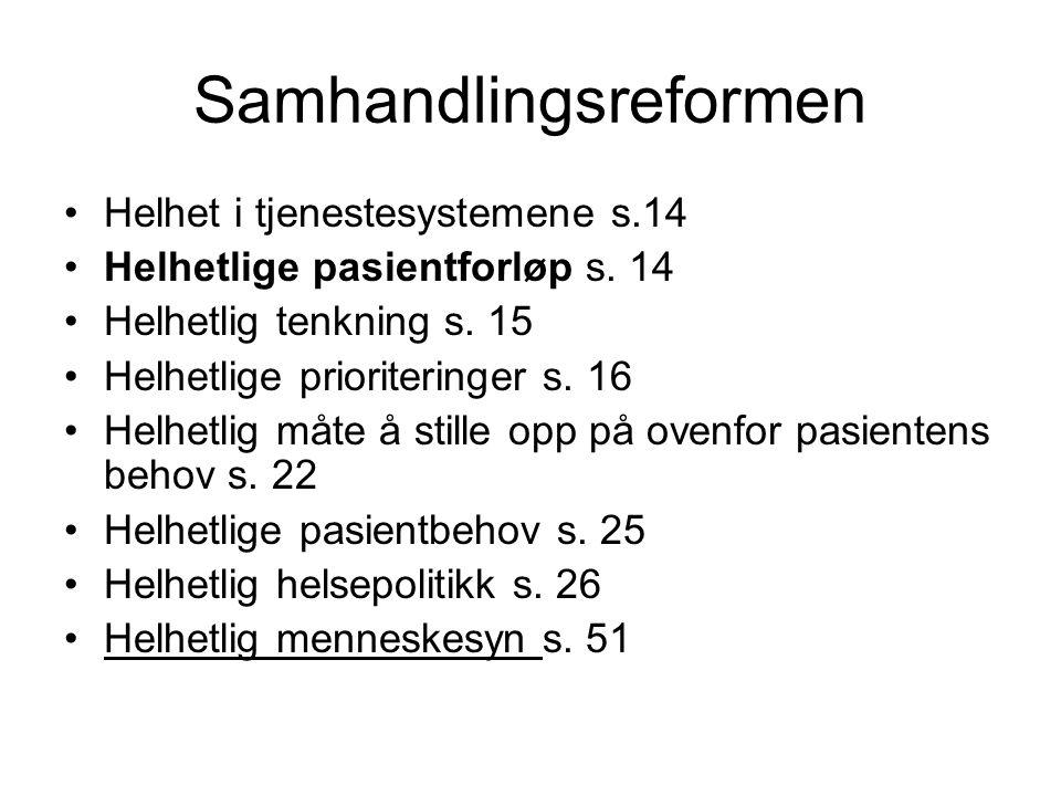 Samhandlingsreformen Helhet i tjenestesystemene s.14 Helhetlige pasientforløp s.