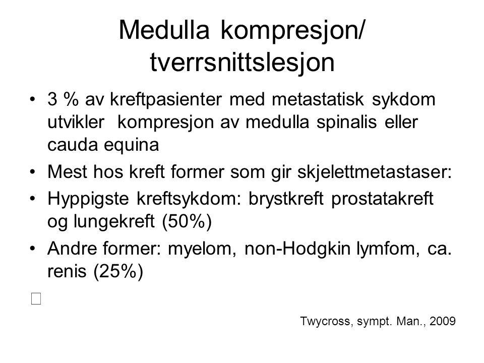 Medulla kompresjon/ tverrsnittslesjon Symptomer: Smerter > 90% Nedsatt kraft >75% –2/3 har nedsatt gangfunksjon Sensibilitetsutfall >50% Nedsatt blærefunksjon > 40% Twycross, sympt.