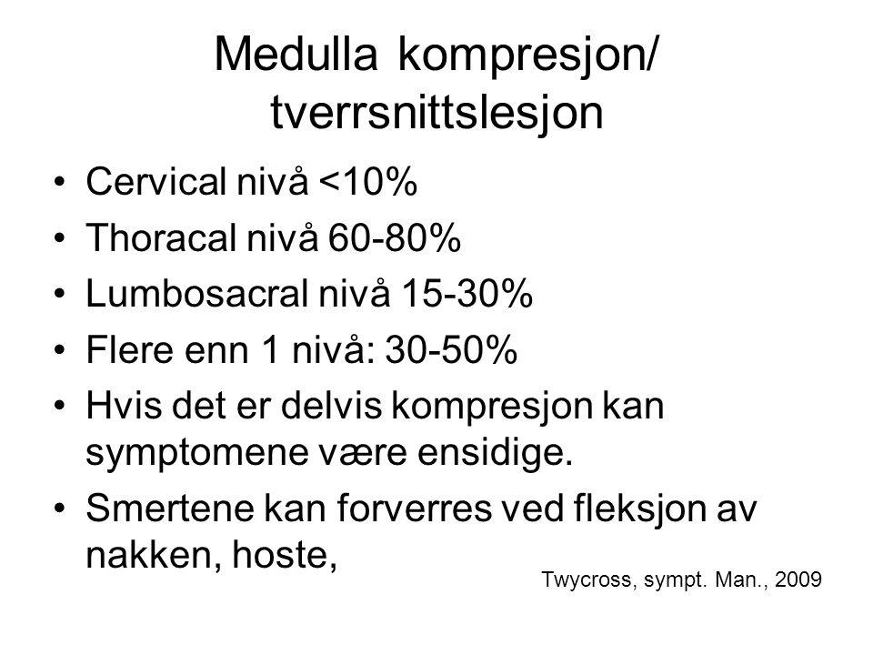 Medulla kompresjon/ tverrsnittslesjon Diagnose: tenk på at det kan være det Tiltak: Høydose corticosteroider MR, evt CT hvis MR ikke er tilgjengelig Stråleterapi Kirurgi Obs urinretensjon Twycross, sympt.