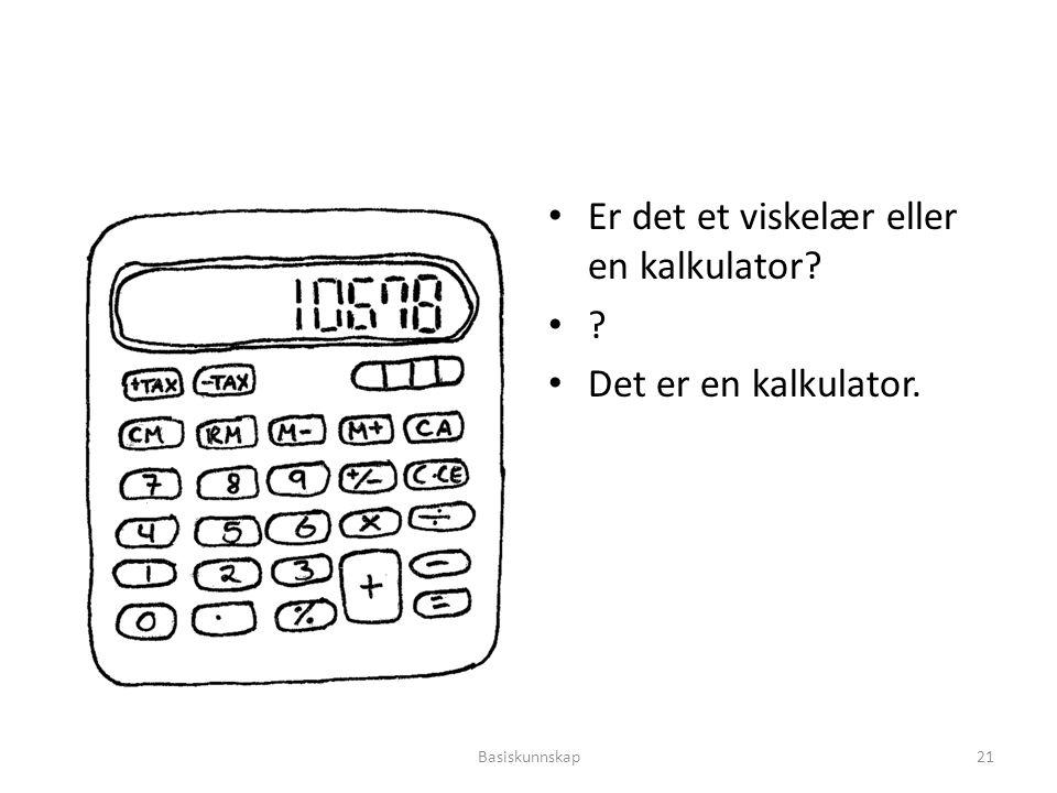 Er det et viskelær eller en kalkulator? ? Det er en kalkulator. Basiskunnskap21