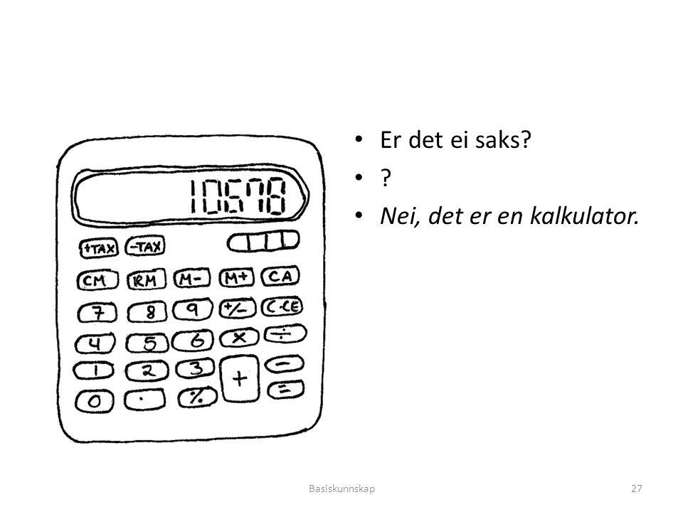 Er det ei saks? ? Nei, det er en kalkulator. Basiskunnskap27