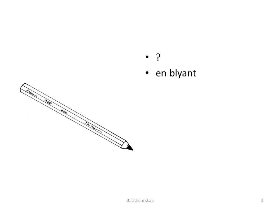 ? en blyant Basiskunnskap3