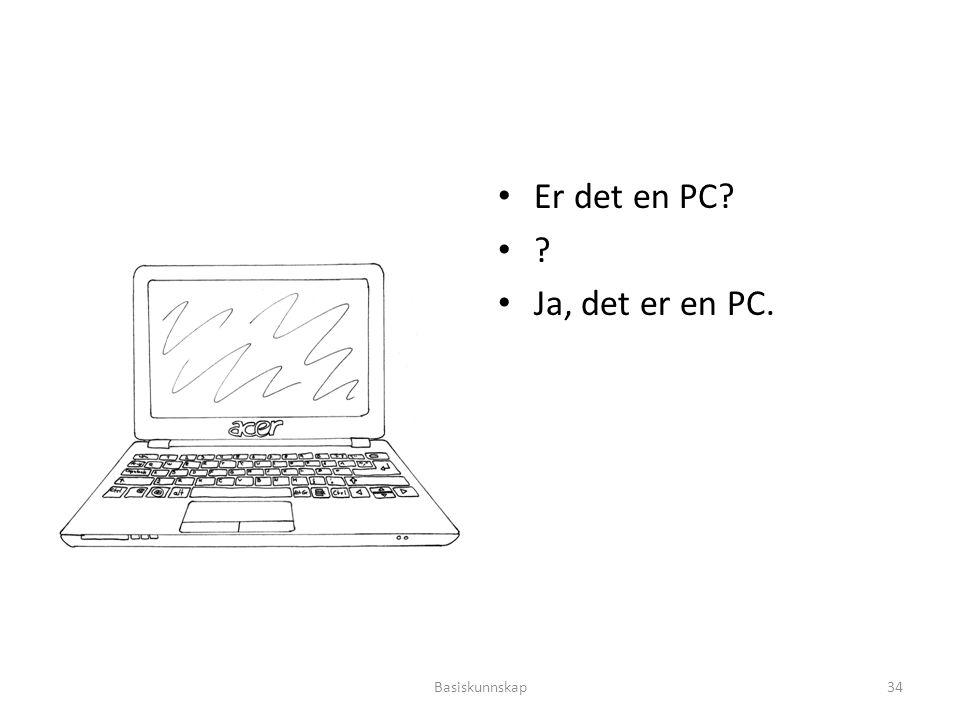 Er det en PC? ? Ja, det er en PC. Basiskunnskap34