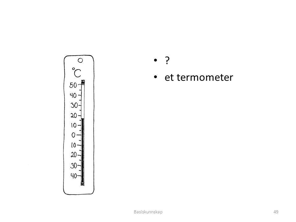 ? et termometer Basiskunnskap49