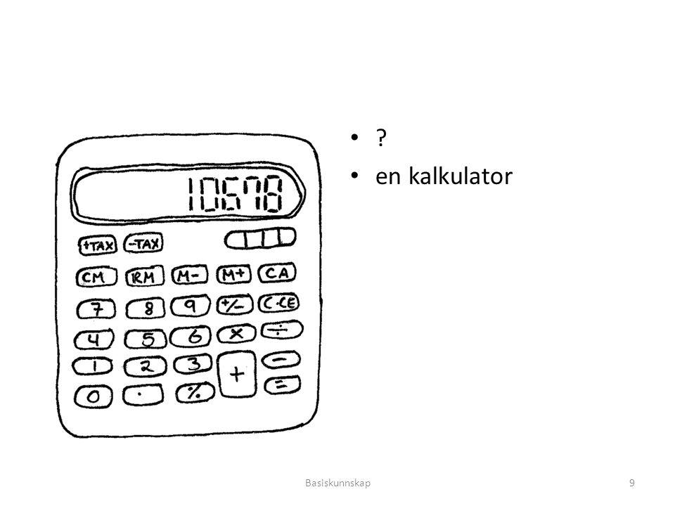 ? en kalkulator Basiskunnskap9