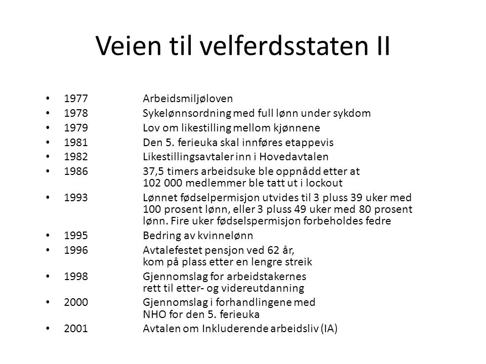 Veien til velferdsstaten II 1977Arbeidsmiljøloven 1978Sykelønnsordning med full lønn under sykdom 1979Lov om likestilling mellom kjønnene 1981Den 5. f