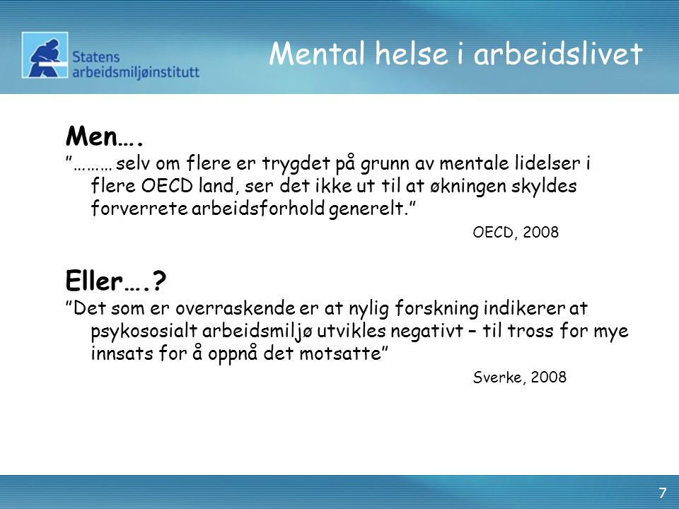 28 Mental helse i arbeidslivet Viktig mål bør være…: … å legge til rette for et godt arbeidsmiljø … å støtte ansatte som sliter mentalt … å bidra til at trygdete og ledige får arbeid