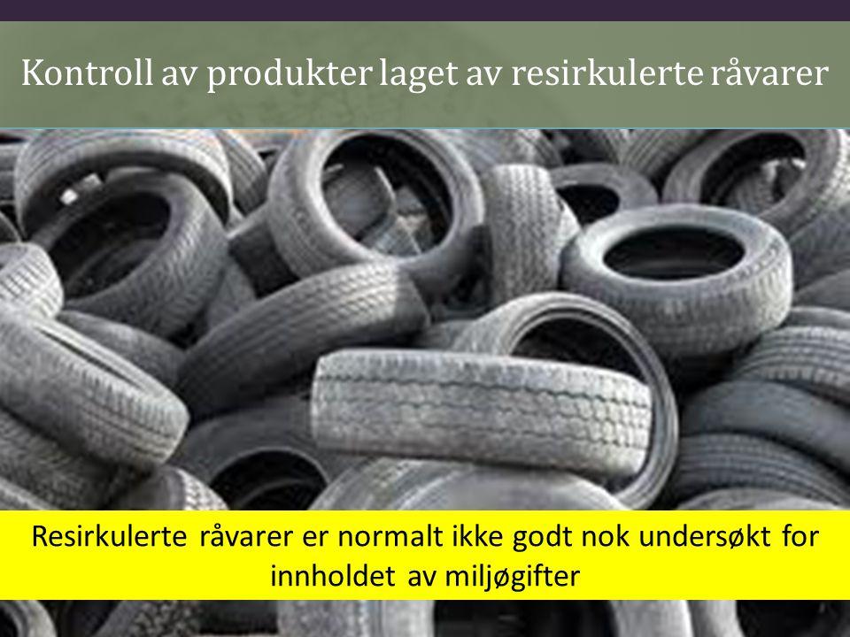 Resirkulerte råvarer er normalt ikke godt nok undersøkt for innholdet av miljøgifter Kontroll av produkter laget av resirkulerte råvarer