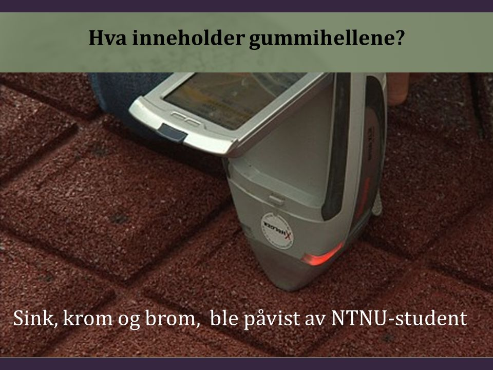 Hva inneholder gummihellene? Sink, krom og brom, ble påvist av NTNU-student