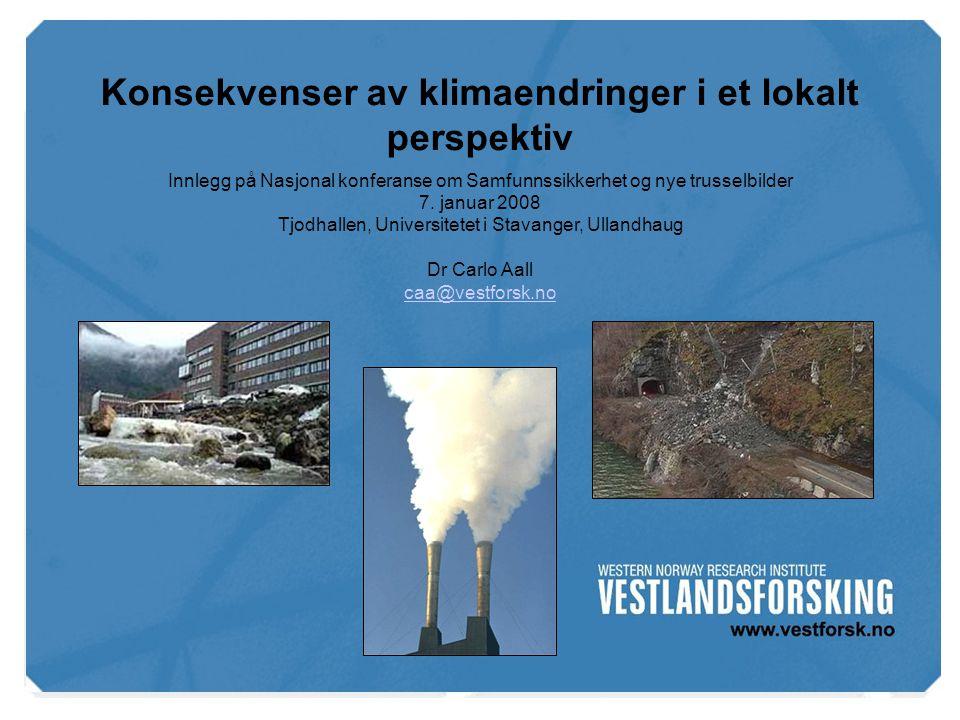 www.vestforsk.no Konsekvenser av klimaendringer i et lokalt perspektiv Innlegg på Nasjonal konferanse om Samfunnssikkerhet og nye trusselbilder 7.