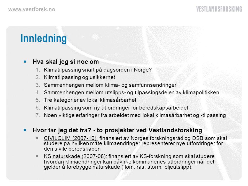 www.vestforsk.no Innledning Hva skal jeg si noe om 1.Klimatilpassing snart på dagsorden i Norge? 2.Klimatilpassing og usikkerhet 3.Sammenhengen mellom