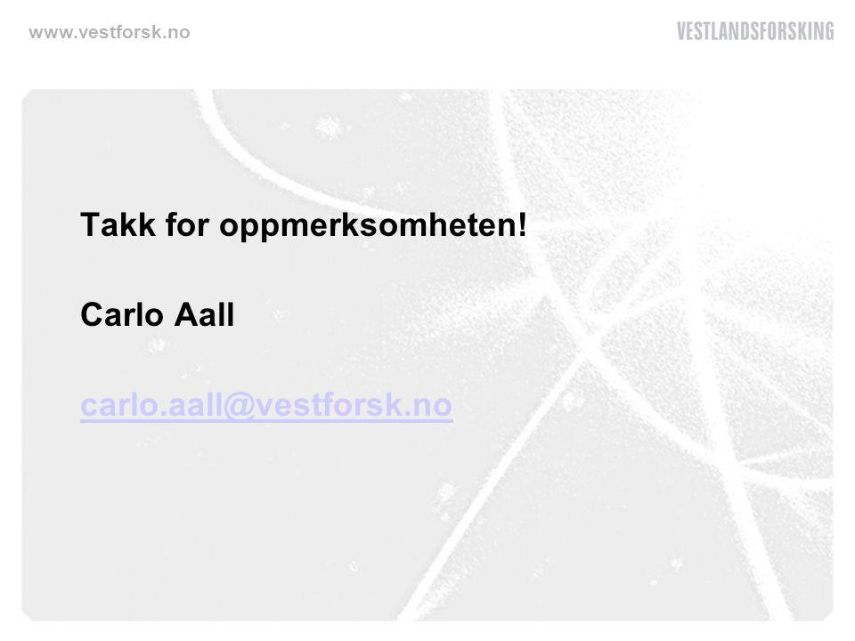 www.vestforsk.no Takk for oppmerksomheten! Carlo Aall carlo.aall@vestforsk.no