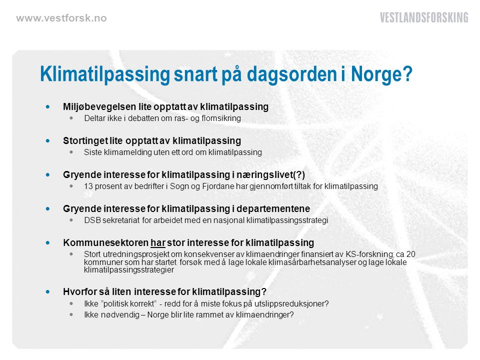 www.vestforsk.no Klimatilpassing snart på dagsorden i Norge? Miljøbevegelsen lite opptatt av klimatilpassing Deltar ikke i debatten om ras- og flomsik