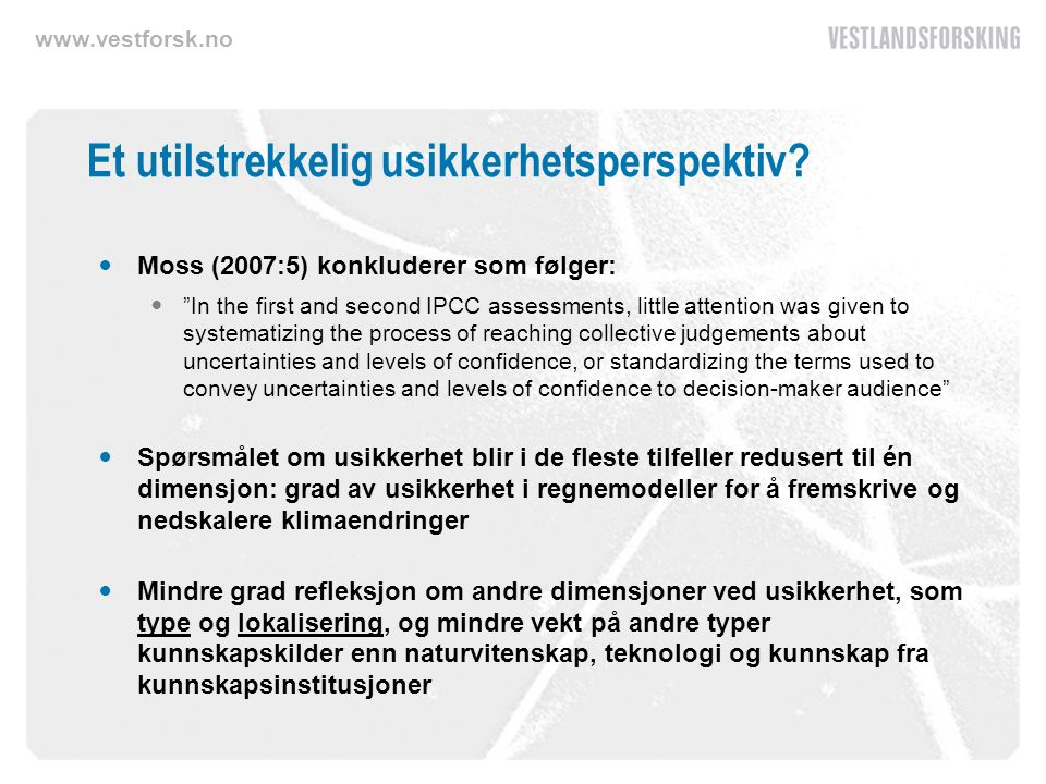 "www.vestforsk.no Et utilstrekkelig usikkerhetsperspektiv? Moss (2007:5) konkluderer som følger: ""In the first and second IPCC assessments, little atte"