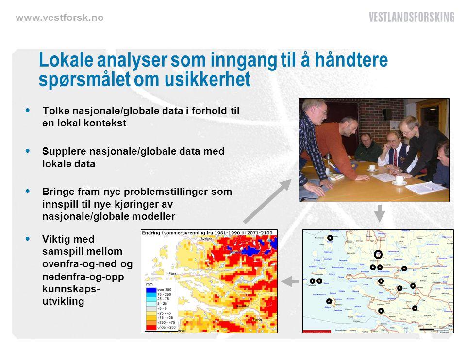 www.vestforsk.no Lokale analyser som inngang til å håndtere spørsmålet om usikkerhet Tolke nasjonale/globale data i forhold til en lokal kontekst Supp