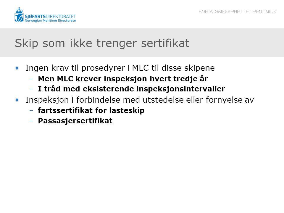 Skip som ikke trenger sertifikat Ingen krav til prosedyrer i MLC til disse skipene –Men MLC krever inspeksjon hvert tredje år –I tråd med eksisterende