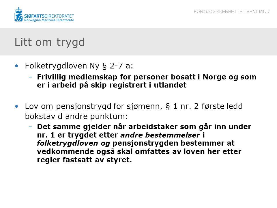 Litt om trygd Folketrygdloven Ny § 2-7 a: –Frivillig medlemskap for personer bosatt i Norge og som er i arbeid på skip registrert i utlandet Lov om pe