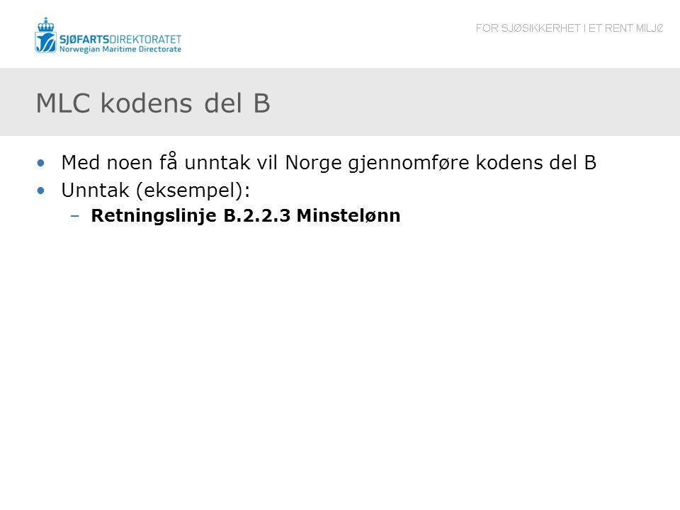 MLC kodens del B Med noen få unntak vil Norge gjennomføre kodens del B Unntak (eksempel): –Retningslinje B.2.2.3 Minstelønn