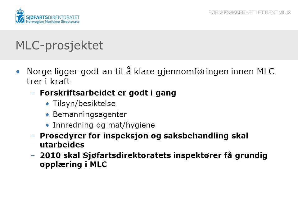 MLC-prosjektet Norge ligger godt an til å klare gjennomføringen innen MLC trer i kraft –Forskriftsarbeidet er godt i gang Tilsyn/besiktelse Bemannings