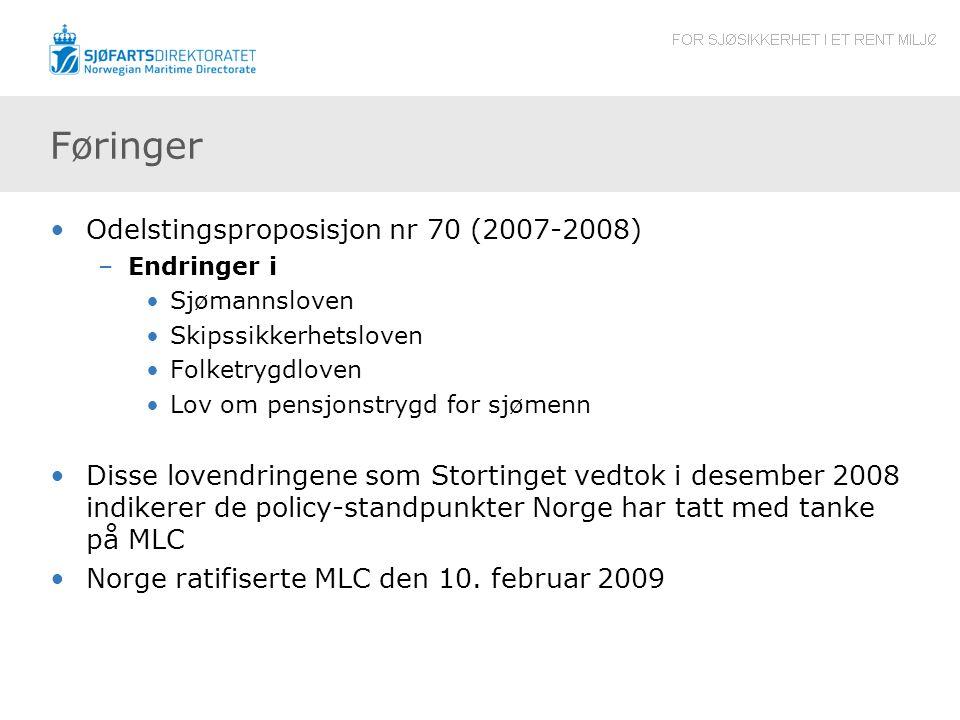 Føringer Odelstingsproposisjon nr 70 (2007-2008) –Endringer i Sjømannsloven Skipssikkerhetsloven Folketrygdloven Lov om pensjonstrygd for sjømenn Diss