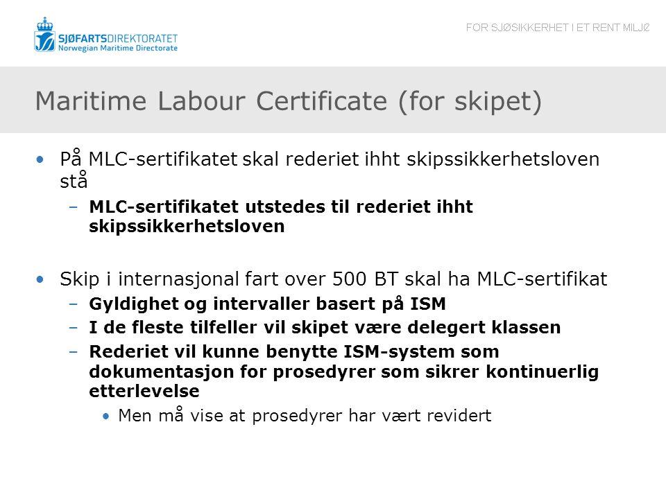 Maritime Labour Certificate (for skipet) På MLC-sertifikatet skal rederiet ihht skipssikkerhetsloven stå –MLC-sertifikatet utstedes til rederiet ihht