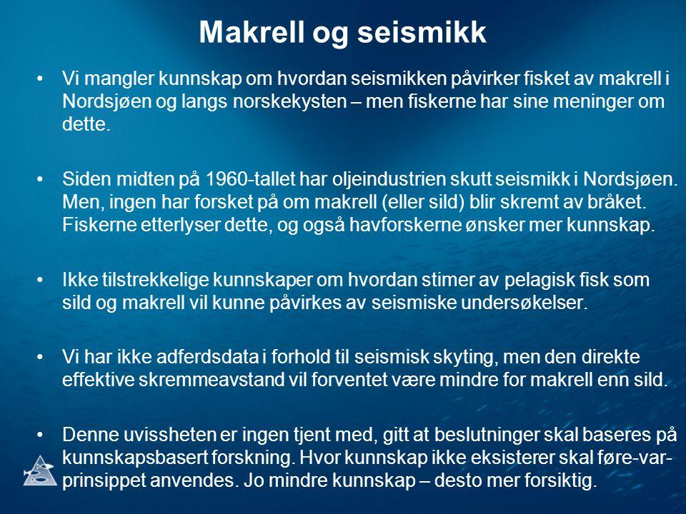 Makrell og seismikk Vi mangler kunnskap om hvordan seismikken påvirker fisket av makrell i Nordsjøen og langs norskekysten – men fiskerne har sine men