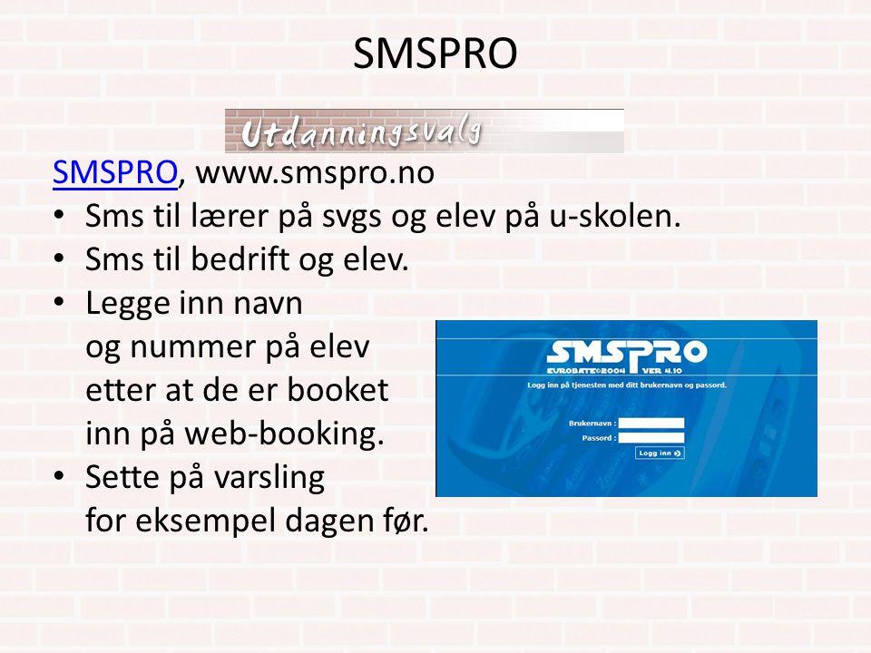SMSPRO SMSPRO, www.smspro.no Sms til lærer på svgs og elev på u-skolen. Sms til bedrift og elev. Legge inn navn og nummer på elev etter at de er booke