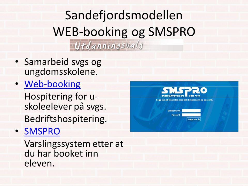 Sandefjordsmodellen WEB-booking og SMSPRO Samarbeid svgs og ungdomsskolene. Web-booking Hospitering for u- skoleelever på svgs. Bedriftshospitering. S