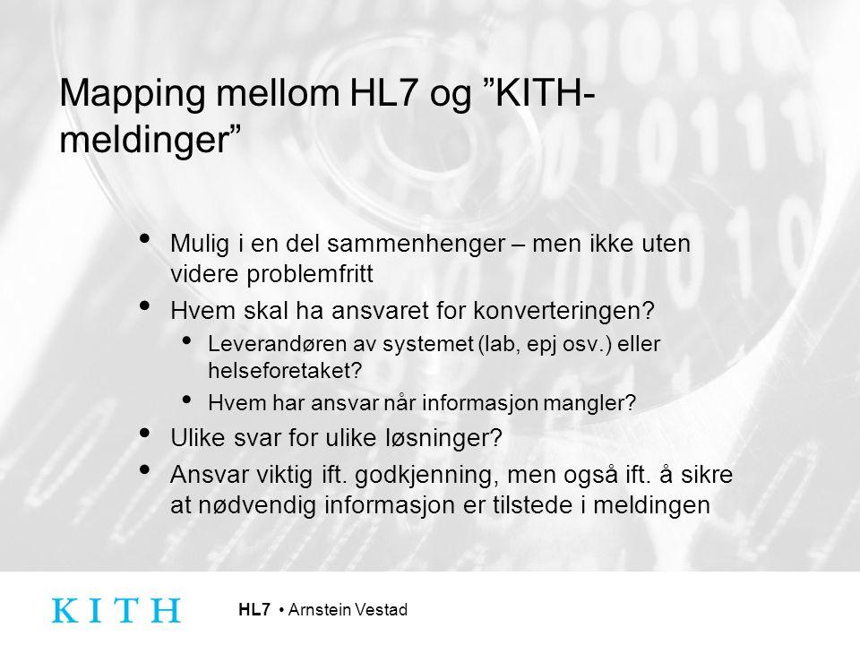 """HL7 Arnstein Vestad Mapping mellom HL7 og """"KITH- meldinger"""" Mulig i en del sammenhenger – men ikke uten videre problemfritt Hvem skal ha ansvaret for"""