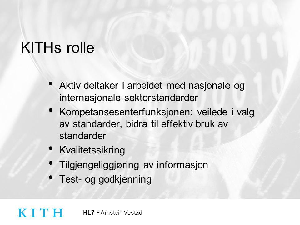 HL7 Arnstein Vestad KITHs rolle Aktiv deltaker i arbeidet med nasjonale og internasjonale sektorstandarder Kompetansesenterfunksjonen: veilede i valg