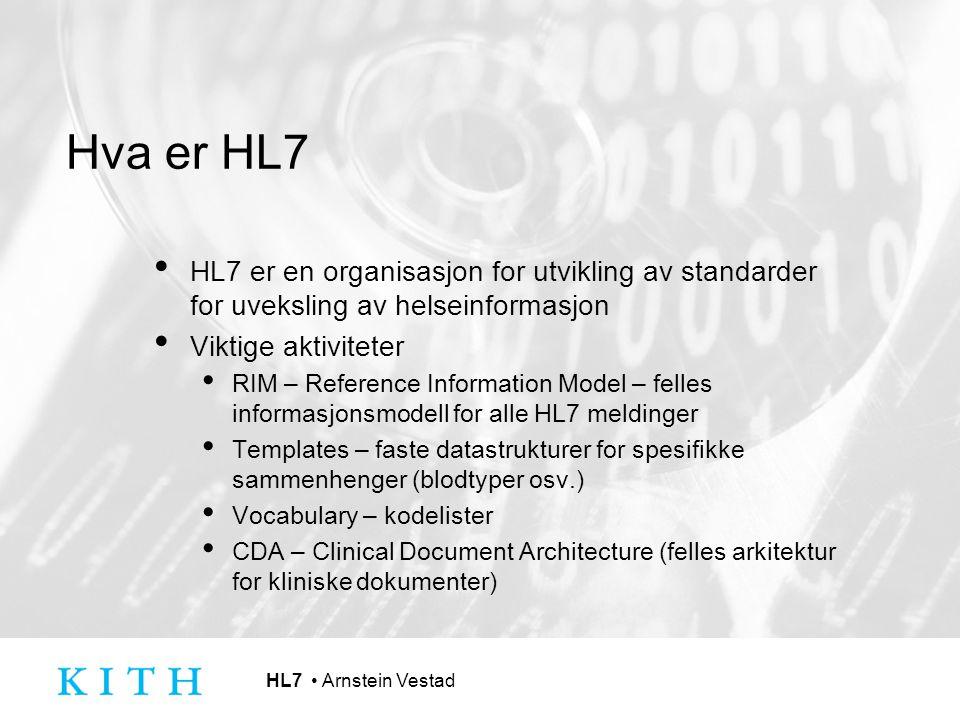 HL7 Arnstein Vestad Versjoner av HL7 Versjon 2.3 – 2.6 – Stor utbredelse men: For fleksibel Lite metodisk bygd opp (bottom up) – mange lokale varianter Primært ikke-XML Versjon 3 Full bearbeiding – ikke kompatibelt m.