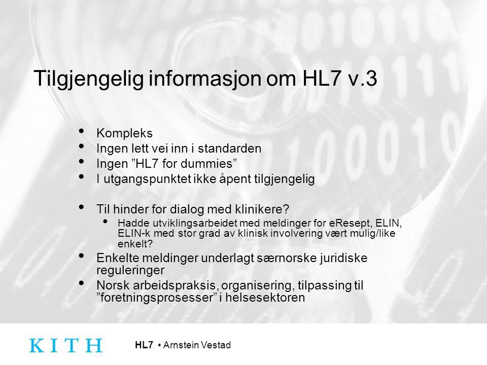 HL7 Arnstein Vestad HL7 v.3 RIM – felles informasjonsmodell HDF – HL7 Developement Framework – standardiseringsprosessen fra RIM til meldinger Modelldrevet utvikling dokumenterer prosesser, aktører, regler og artifakter Gradvis innsnevring av RIM til domenemodeller og til slutt til interaksjoner (meldinger)