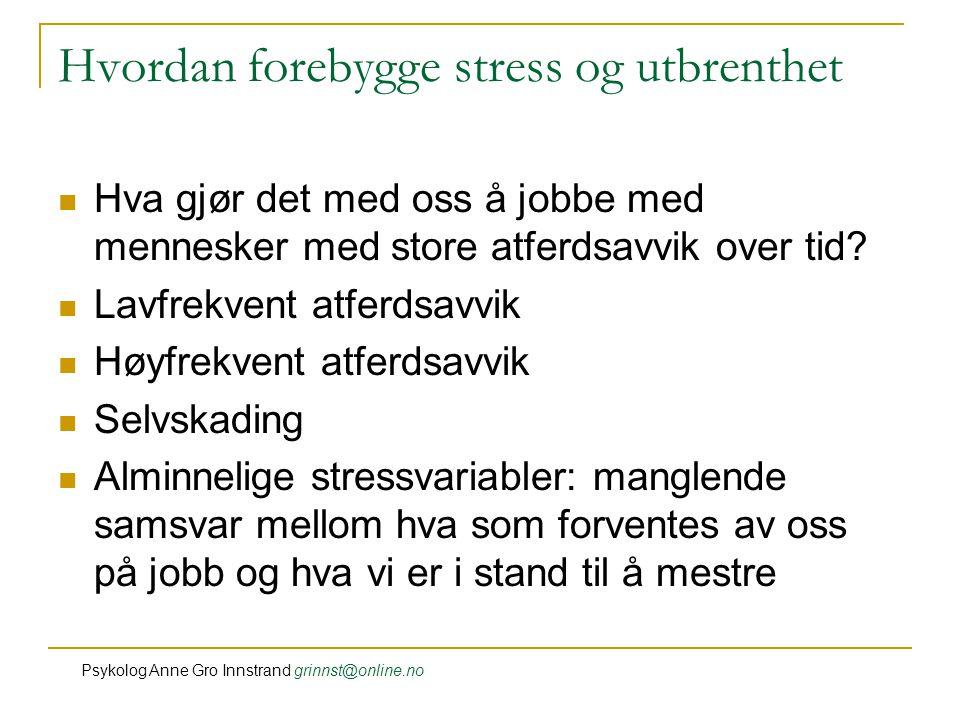 Hvordan forebygge stress og utbrenthet Hva gjør det med oss å jobbe med mennesker med store atferdsavvik over tid.