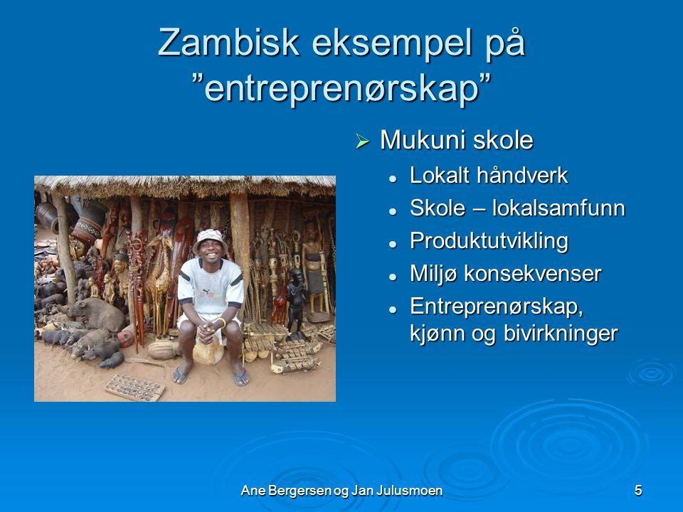 Ane Bergersen og Jan Julusmoen6 Utfordringer  Entreprenørskap i en Zambisk kontekst Nasjonal politikk Nasjonal politikk Sentralisert/desentralisert utdanningspolitikkSentralisert/desentralisert utdanningspolitikk Tradisjoner og verdier kontra bistandsstyrte programmer.