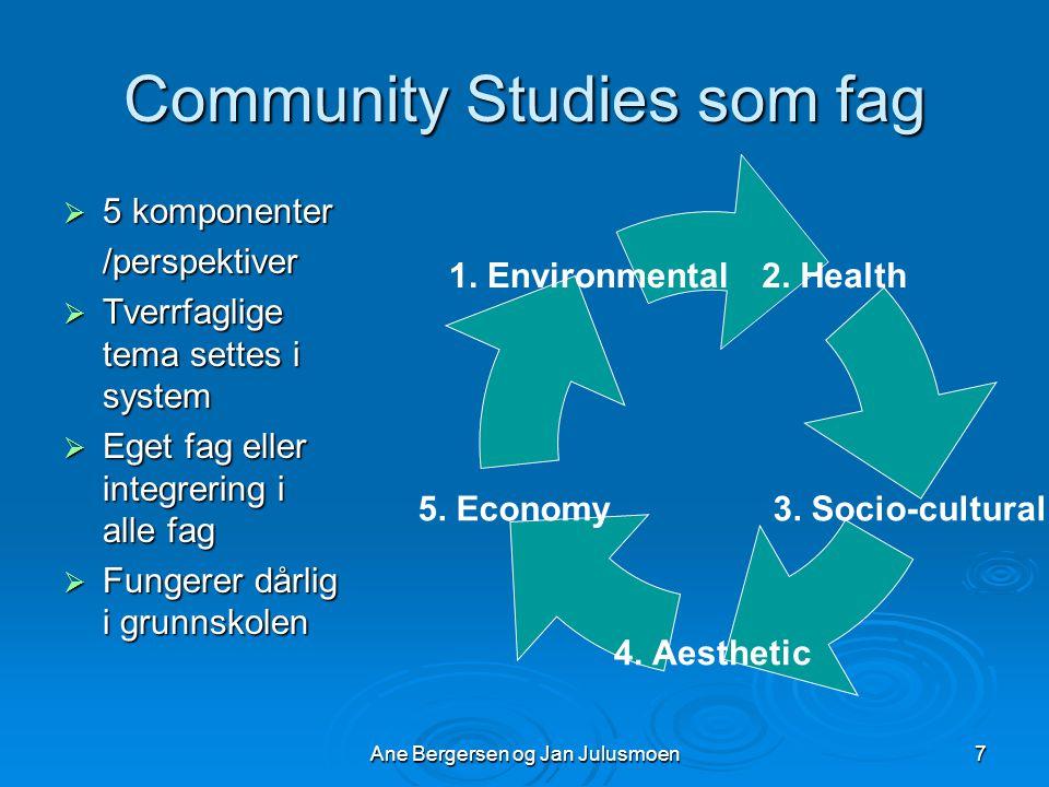 Ane Bergersen og Jan Julusmoen7 Community Studies som fag  5 komponenter /perspektiver  Tverrfaglige tema settes i system  Eget fag eller integrering i alle fag  Fungerer dårlig i grunnskolen 2.