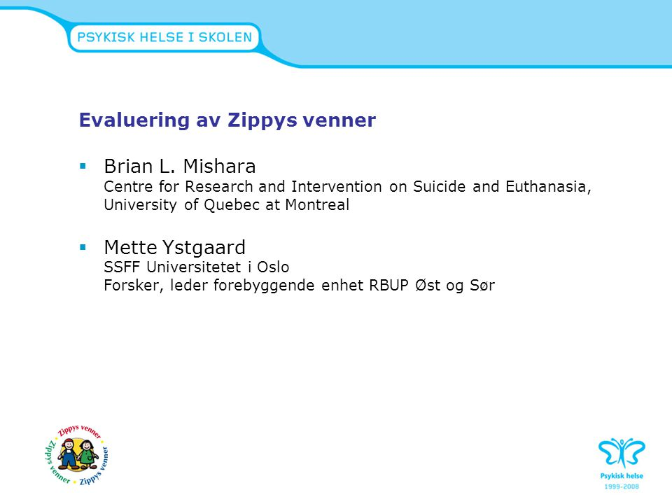 Evaluering av Zippys venner  Brian L. Mishara Centre for Research and Intervention on Suicide and Euthanasia, University of Quebec at Montreal  Mett