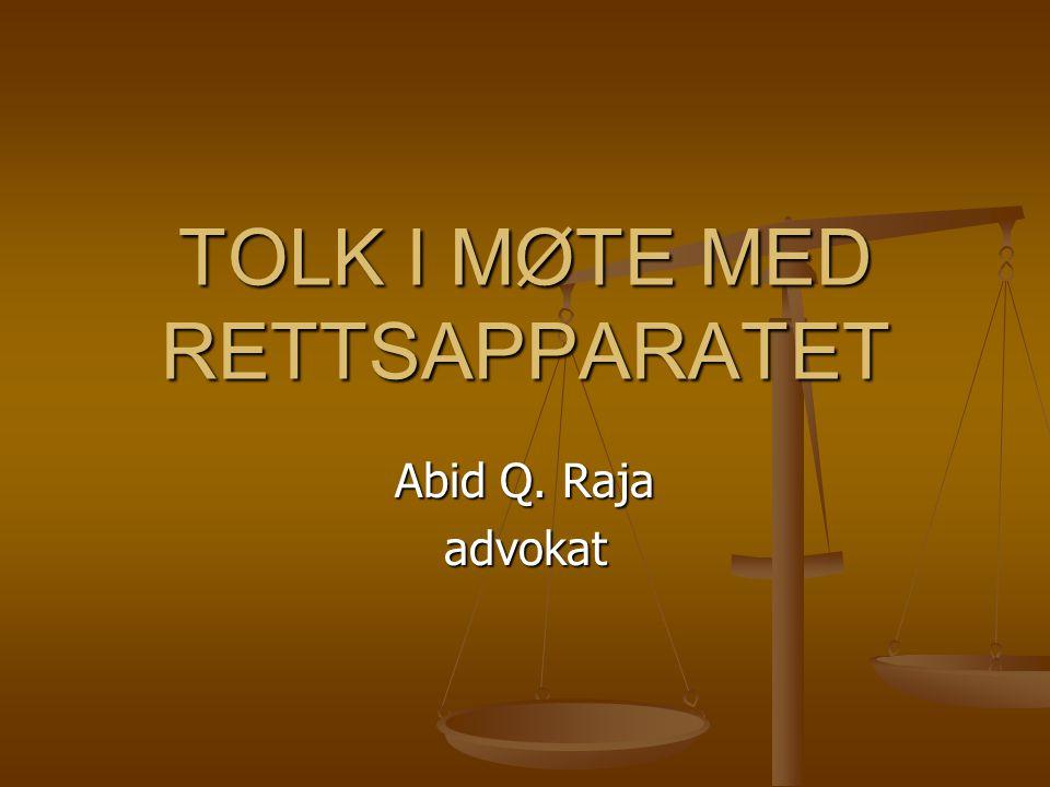 TOLK I MØTE MED RETTSAPPARATET Abid Q. Raja advokat